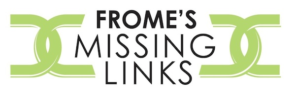Frome's Missing Links